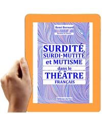SURDITE, SURDI-MUTITE ET MUTISME DANS LE THEATRE FRANCAIS (René Bernard)